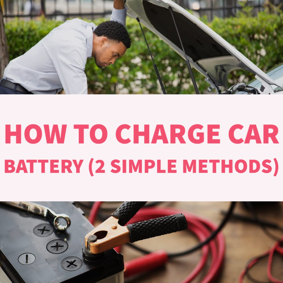 How To Charge A Car Battery in 2 Simple Methods with Tips!